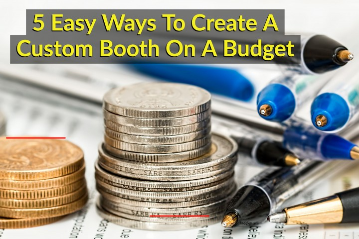 5 Easy Ways To Afford A Custom Trade Show Exhibit