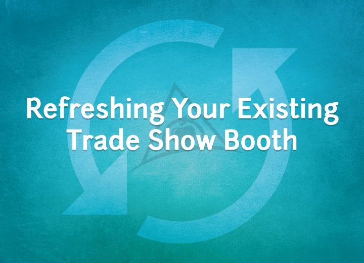 Reinvent your existing trade show exhibit