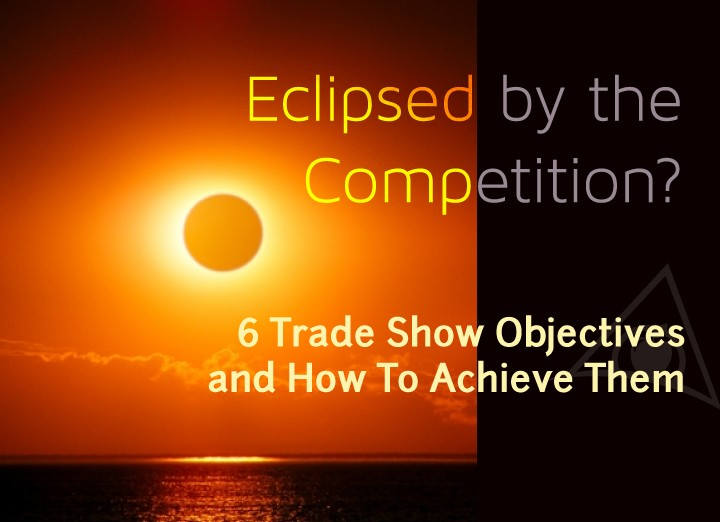 6 Trade Show Objectives and How To Achieve Them