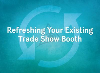 Reinvent your existing trade show exhibit